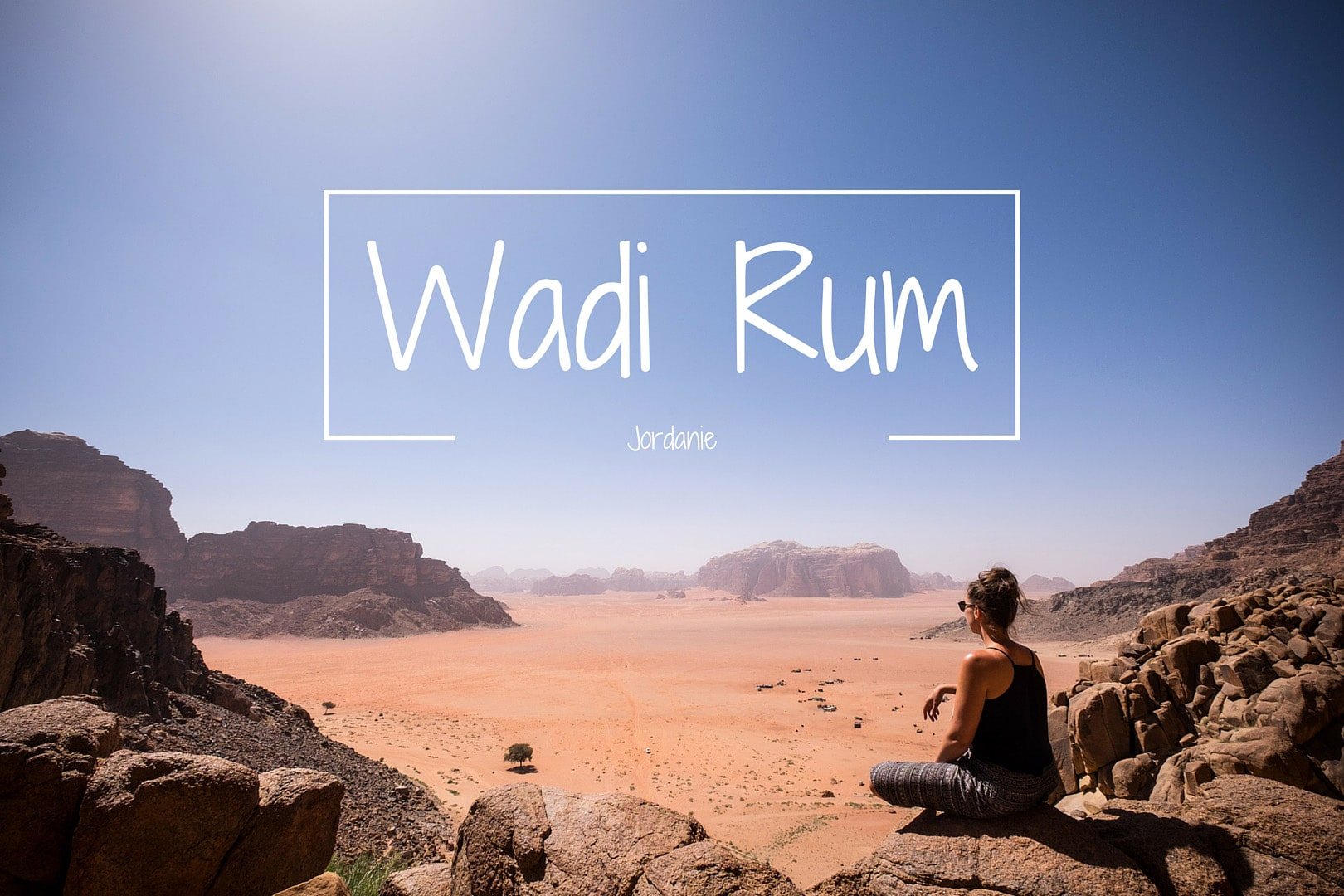 Roadtrip Jordanie – Désert du Wadi Rum