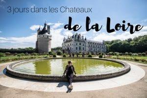 road trip Châteaux de la loire France blog voyage lovelivetravel